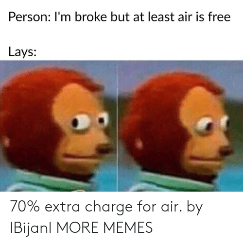 Dank, Lay's, and Memes: Person: I'm broke but at least air is free  Lays: 70% extra charge for air. by lBijanl MORE MEMES