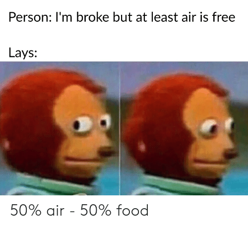 Food, Lay's, and Free: Person: I'm broke but at least air is free  Lays: 50% air - 50% food