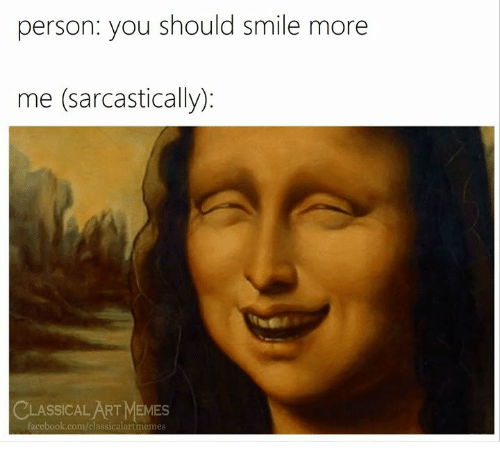 Facebook, Memes, and facebook.com: person: you should smile more  me (sarcastically):  CLASSICALART MEMES  facebook.com/elassicalartmemes