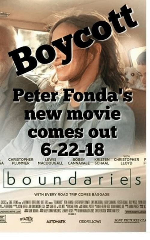 Memes, Movie, and 🤖: Peter Fonda's  ew movie  comes out  6-22-18  BOBBY KRISTEN-CHRISTOPHER P  FI  CHRISTOPHER  LEWIS  A PLUMMER MACDOUGALL CANNAVALE SCHAAL  LLOYD  boundaries  WITH EVERY ROAD TRIP COMES BAGGAGE  AUTOMATIK ODDFELLOWS SONPICTURES CA