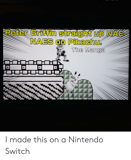 Anime, Nintendo, and Peter Griffin: Peter Griffin straight up NAE  NAES on Pikachu.  The Manga I made this on a Nintendo Switch