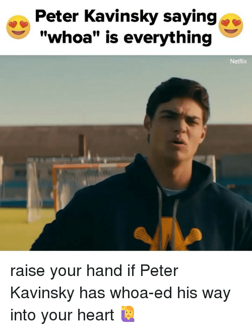 """Netflix, Heart, and Relatable: Peter Kavinsky saying  """"whoa"""" is everything  Netflix raise your hand if Peter Kavinsky has whoa-ed his way into your heart 🙋♀️"""