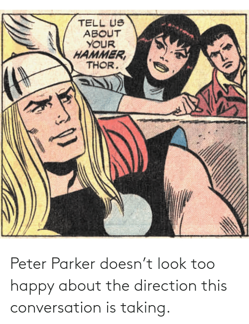 Happy: Peter Parker doesn't look too happy about the direction this conversation is taking.