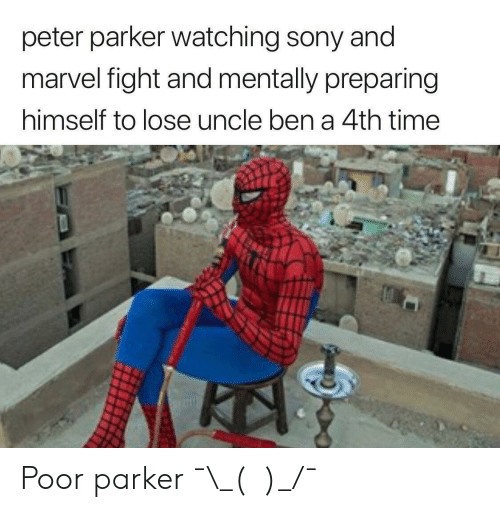 Sony, Marvel, and Time: peter parker watching sony andi  marvel fight and mentally preparing  himself to lose uncle ben a 4th time Poor parker ¯\_(ツ)_/¯