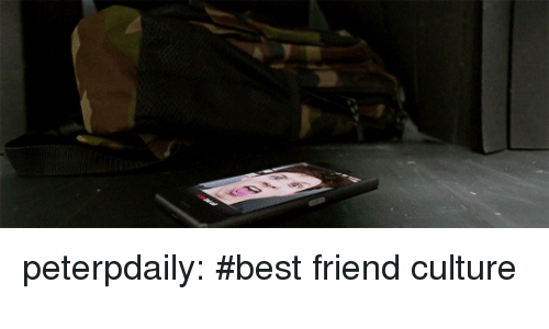 Best Friend, Tumblr, and Best: peterpdaily:  #best friend culture