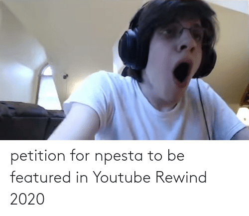 Featured: petition for npesta to be featured in Youtube Rewind 2020
