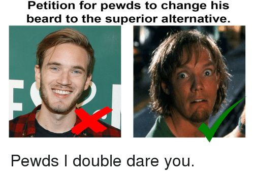 Beard, Superior, and Change: Petition for pewds to change his  beard to the superior alternative.