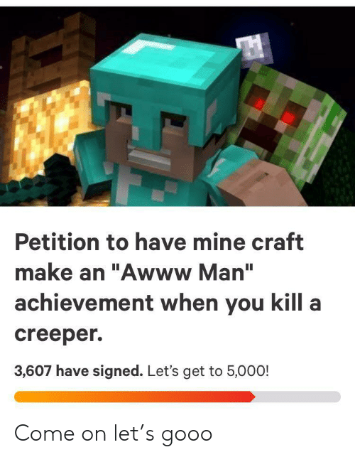 """craft: Petition to have mine craft  make an """"Awww Man""""  achievement when you kill a  creeper  3,607 have signed. Let's get to 5,000! Come on let's gooo"""