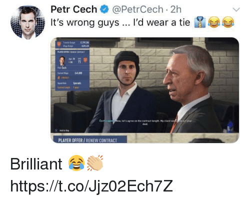 Soccer, Brilliant, and Player: Petr CechPetrCech 2h  It's wrong guys I'd wear a tie  609 42  ow, let's agree on the contract (ength, Myclient  deal  PLAYER OFFER/RENEW CONTRACT Brilliant 😂👏🏼 https://t.co/Jjz02Ech7Z