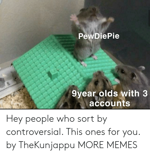 Dank, Memes, and Target: PewDiePie  9year olds with 3  accounts Hey people who sort by controversial. This ones for you. by TheKunjappu MORE MEMES