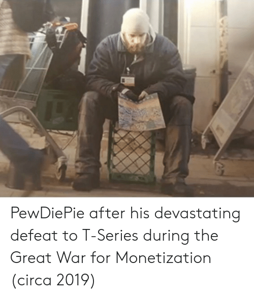 t series: PewDiePie after his devastating defeat to T-Series during the Great War for Monetization (circa 2019)