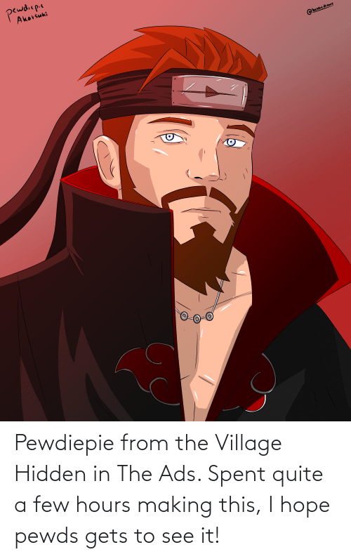 The Village: Pewdiepie from the Village Hidden in The Ads. Spent quite a few hours making this, I hope pewds gets to see it!
