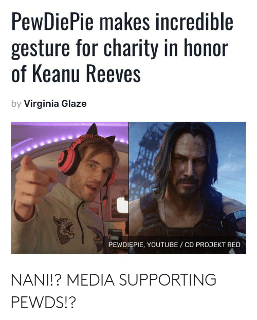 youtube.com, Virginia, and Media: PewDiePie makes incredible  gesture for charity in honor  of Keanu Reeves  by Virginia Glaze  PEWDIEPIE, YOUTUBE/ CD PROJEKT RED NANI!? MEDIA SUPPORTING PEWDS!?