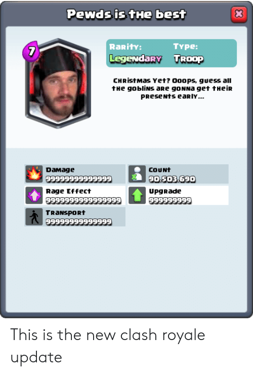 Christmas, Guess, and All The: Pewds is tHe bes  7  RaRitY:  LegendaRY TROOP  Type:  CHRiStMas Yet? O00ps, guess all  tHe gobliNs aRe goNNa get tHeiR  PReseNts eaRIY  DaMage  COUNt  9o.S03.690  Rage Effect  UpgRade  TRaNspORt This is the new clash royale update