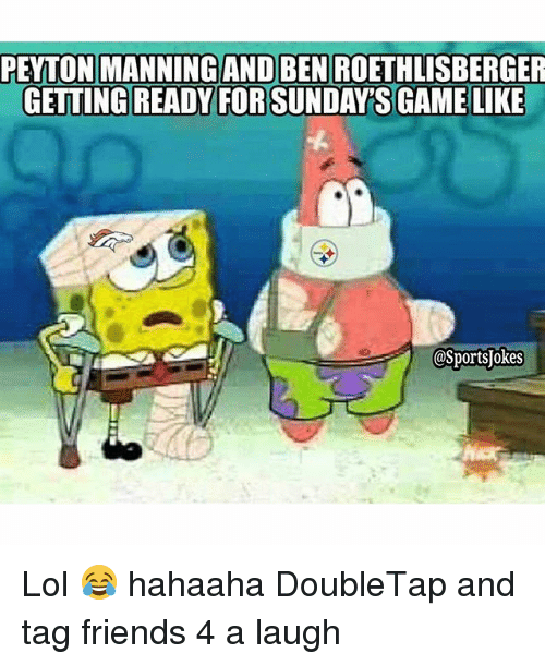 Ben Roethlisberger: PEYTON MANNING AND BEN ROETHLISBERGER  GETTING READY FORSUNDAYSIGAME LIKE  OSportsjokes Lol 😂 hahaaha DoubleTap and tag friends 4 a laugh