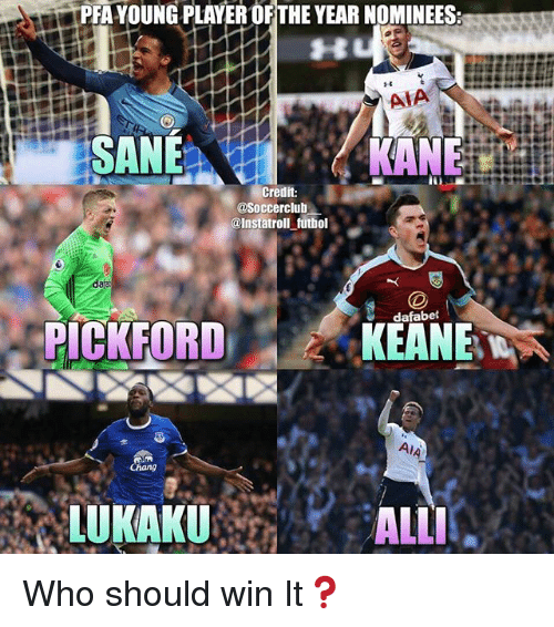 Memes, 🤖, and Kane: PFA YOUNGAPLAYEROFTHE YEARNOMINEES  ANA  SANE  KANE  Credit:  @Soccerclub  @lnstatroll futbol  dafabet  PICKFORD  KEANE  Chang  LUKAKU  ALLI Who should win It❓