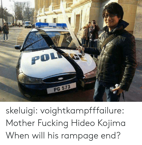 Fucking, Tumblr, and Blog: PG 573 skeluigi: voightkampfffailure:  Mother Fucking Hideo Kojima  When will his rampage end?