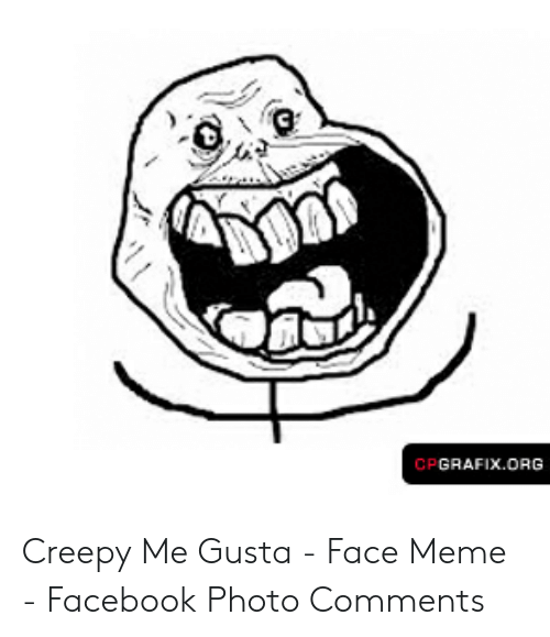 Creepy, Facebook, and Meme: PGRAFIX.ORG Creepy Me Gusta - Face Meme - Facebook Photo Comments