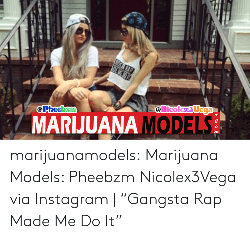 "Instagram, Rap, and Tumblr: Pheebzm  MARIJUANA MODELS marijuanamodels:  Marijuana Models: Pheebzm  Nicolex3Vega via Instagram | ""Gangsta Rap Made Me Do It"""