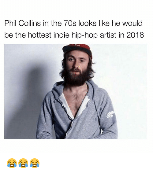 Memes, Hip Hop, and Phil Collins: Phil Collins in the 70s looks like he would  be the hottest indie hip-hop artist in 2018 😂😂😂