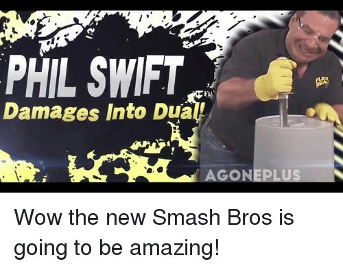 Smashing, Wow, and Smash Bros: PHIL SWIFT  Damages Into Dual  AGON Wow the new Smash Bros is going to be amazing!