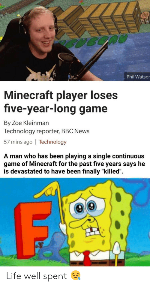 """Life, Minecraft, and News: Phil Watsor  Minecraft player loses  five-year-long game  By Zoe Kleinman  Technology reporter, BBC News  57 mins ago 