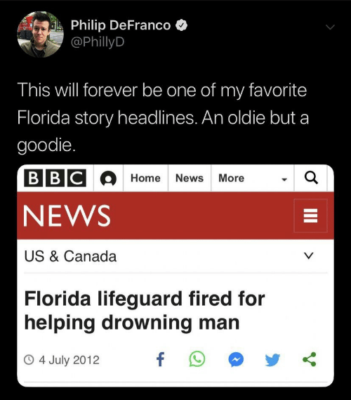 News, Canada, and Florida: Philip DeFranco  @PhillyD  This will forever be one of my favorite  Florida story headlines. An oldie but a  goodie.  BBCOHome News More  a  NEWS  US & Canada  V  Florida lifeguard fired for  helping drowning man  f  O4 July 2012  II