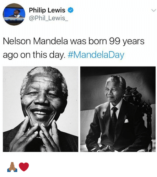 Memes, Nelson Mandela, and 🤖: Philip Lewiso  @Phil_Lewis_  Nelson Mandela was born 99 years  ago on this day. 🙏🏾❤️