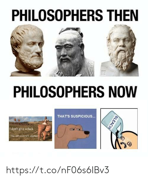 mmy: PHILOSOPHERS THEN  PHILOSOPHERS NOW  THATS SUSPICIOUS.  I don't give a fuck  This aid't even MMY https://t.co/nF06s6IBv3