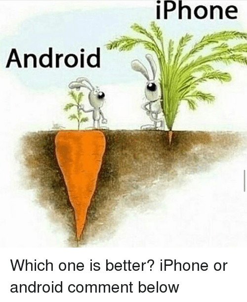 Android, Iphone, and Memes: Phone  Android Which one is better? iPhone or android comment below