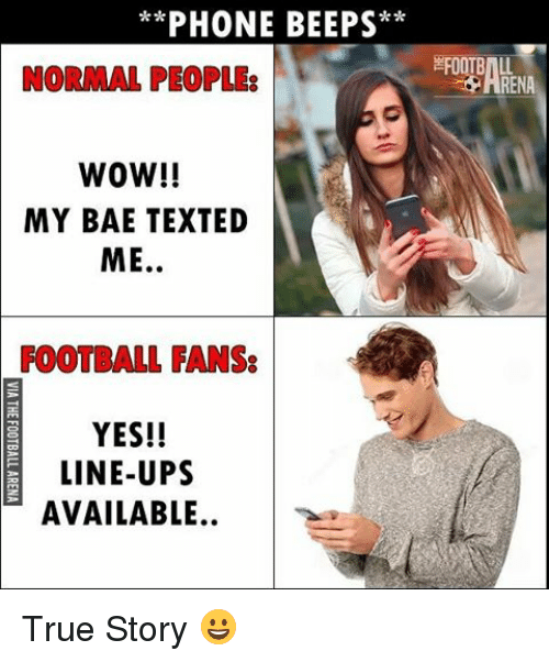 Storys: PHONE BEEPS  NORMAL PEOPLES  WOW!!  MY BAE TEXTED  ME  FOOTBALL FANS:  YES!!  LINE-UPS  AVAILABLE  EFOOTBILL True Story 😀