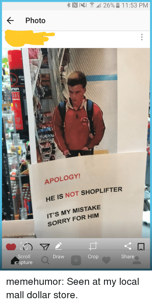 Sorry, Tumblr, and Blog: Photo  APOLOGY!  HE IS NOT  IT'S MY MISTAKE  SHOPLIFTER  SORRY FOR HIM  Scroll  capture  Draw  Crop  Share memehumor:  Seen at my local mall dollar store.