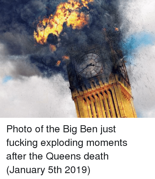 Exploding: Photo of the Big Ben just fucking exploding moments after the Queens death (January 5th 2019)