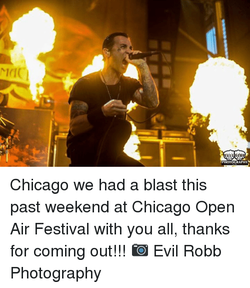Chicago, Memes, and Photography: PHOTOGRAPHY Chicago we had a blast this past weekend at Chicago Open Air Festival with you all, thanks for coming out!!! 📷 Evil Robb Photography