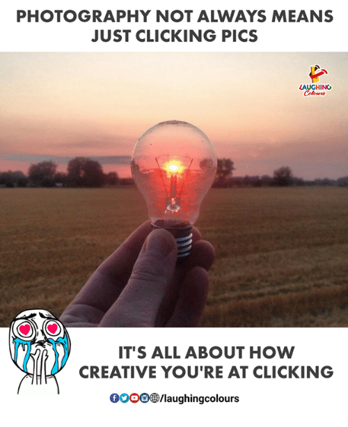 Photography, Indianpeoplefacebook, and How: PHOTOGRAPHY NOT ALWAYS MEANS  JUST CLICKING PICS  AUGHING  IT'S ALL ABOUT HOW  CREATIVE YOU'RE AT CLICKING  0000剼laughingcolours