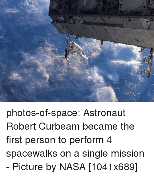 Nasa, Tumblr, and Blog: photos-of-space:  Astronaut Robert Curbeam became the first person to perform 4 spacewalks on a single mission - Picture by NASA [1041x689]