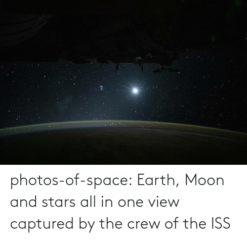 captured: photos-of-space:  Earth, Moon and stars all in one view captured by the crew of the ISS