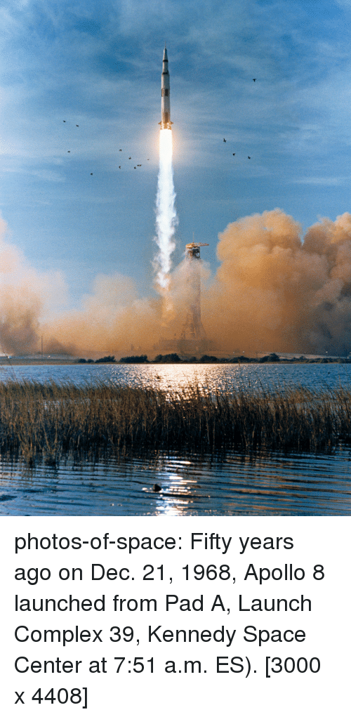 Complex, Tumblr, and Apollo: photos-of-space:  Fifty years ago on Dec. 21, 1968, Apollo 8 launched from Pad A, Launch Complex 39, Kennedy Space Center at 7:51 a.m. ES). [3000 x 4408]