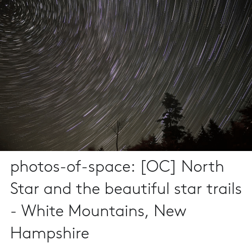 Beautiful, Tumblr, and Blog: photos-of-space:  [OC] North Star and the beautiful star trails - White Mountains, New Hampshire