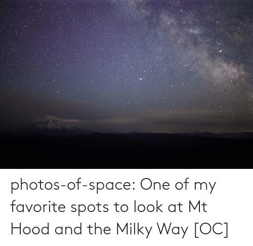 Milky Way: photos-of-space:  One of my favorite spots to look at Mt Hood and the Milky Way [OC]