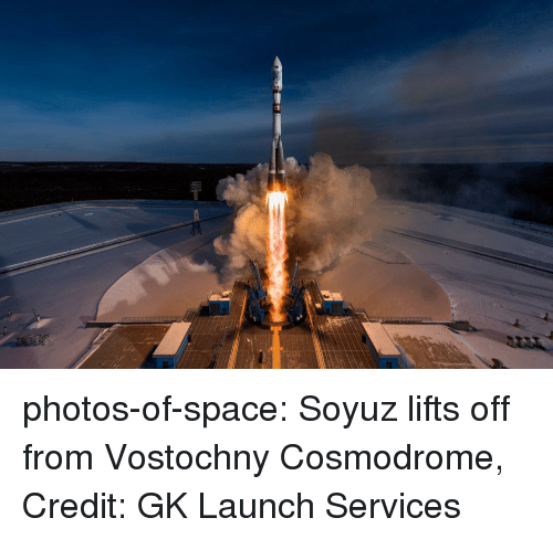 Lifts: photos-of-space:  Soyuz lifts off from Vostochny Cosmodrome, Credit: GK Launch Services