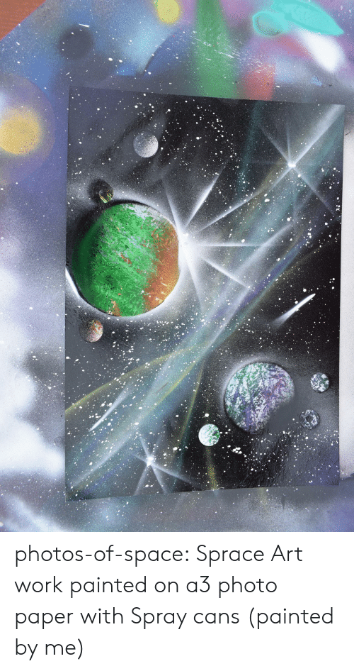 Tumblr, Work, and Blog: photos-of-space:  Sprace Art work painted on a3 photo paper with Spray cans (painted by me)