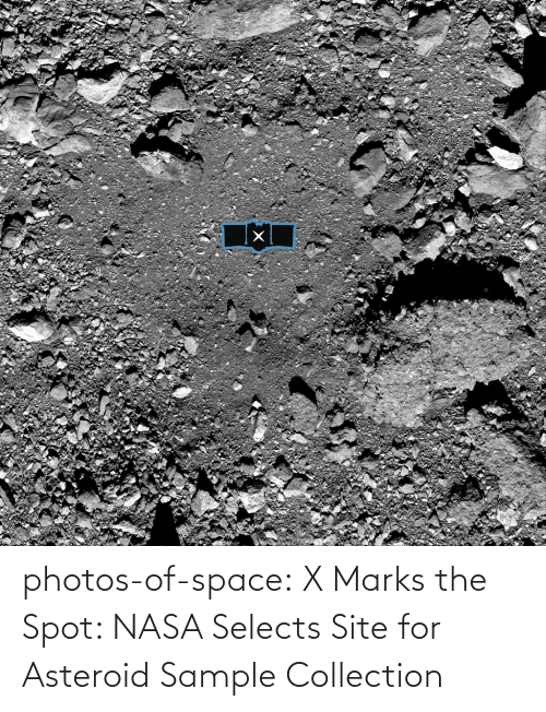 spot: photos-of-space:  X Marks the Spot: NASA Selects Site for Asteroid Sample Collection