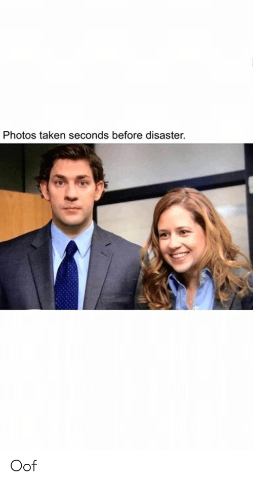 Taken, Photos, and Oof: Photos taken seconds before disaster. Oof