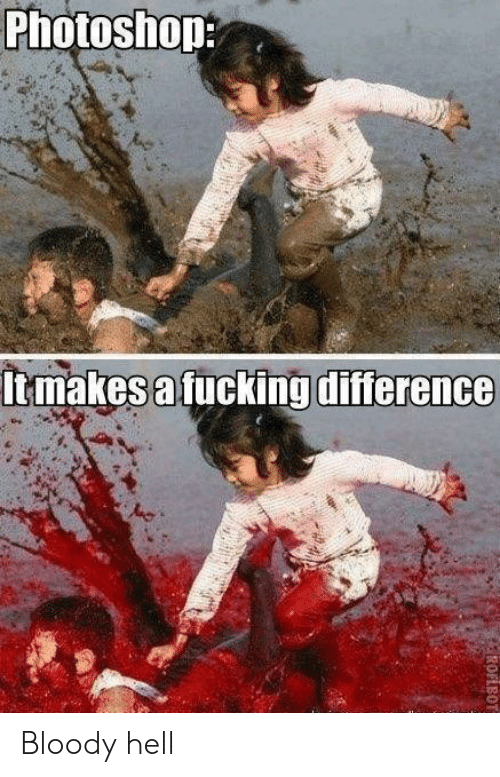Fucking, Photoshop, and Hell: Photoshop  Itmakes a fucking difference  ROFLBOT Bloody hell