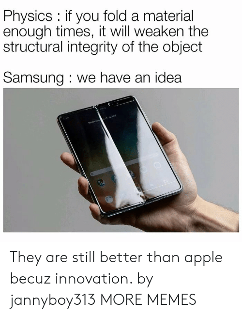 Integrity: Physics if you fold a material  enough times, it will weaken the  structural integrity of the object  Samsung we have an idea  Wednesda 17 50F They are still better than apple becuz innovation. by jannyboy313 MORE MEMES