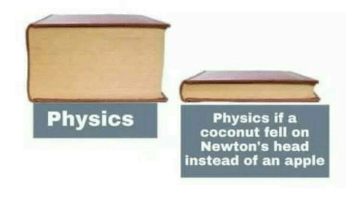 Apple, Head, and Memes: Physics  Physics if a  coconut fell on  Newton's head  instead of an apple