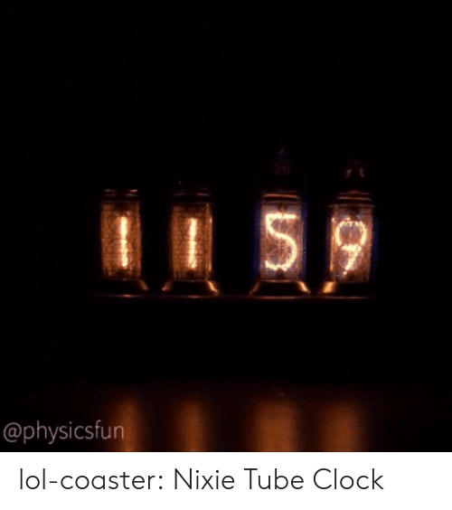Clock, Lol, and Tumblr: physicsfun lol-coaster:  Nixie Tube Clock