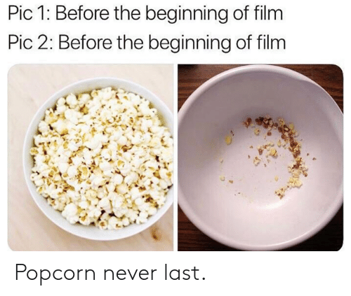 Popcorn: Pic 1: Before the beginning of film  Pic 2: Before the beginning of film Popcorn never last.