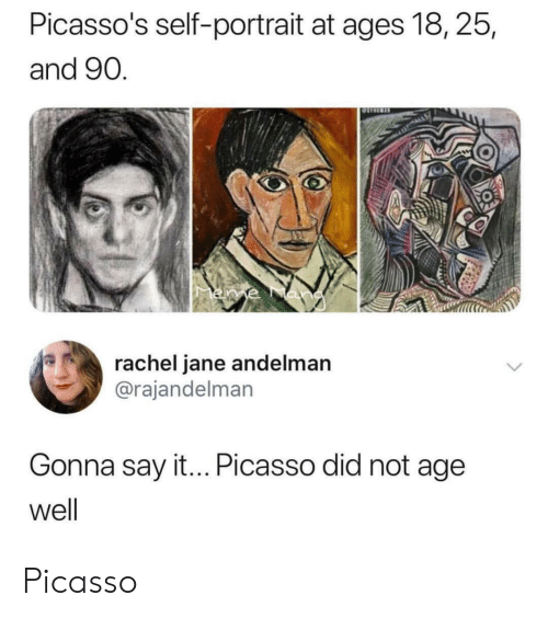 Picasso Did: Picasso's self-portrait at ages 18, 25,  and 90  0  rachel jane andelman  @rajandelman  Gonna say it... Picasso did not age  well Picasso